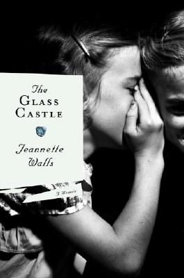 19 May 2005 The Glass Castle Jeannette Walls There Are Tough Childhoods And Then Is What Her Three Siblings Experienced At Hands Of